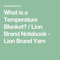 What is a Temperature Blanket? / Lion Brand Notebook - Lion Brand Yarn