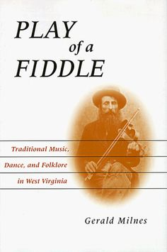 Play of a Fiddle: Traditional Music, Dance, and Folklore in West Virginia by Gerald Milnes http://www.amazon.com/dp/0813120802/ref=cm_sw_r_pi_dp_0VhUtb1SDT6TXEVX