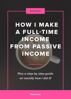 Passive Income - How I Started Making a Full-Time Income from Passive Income in 10 Steps — Wonderlass Legendary Entrepreneurs Show You How to Start, Launch & Grow a Digital Hours of Training from Industry Titans Earn Money Online, Make Money Blogging, Make Money From Home, Way To Make Money, Online Jobs, Money Tips, Blogging Ideas, Online Income, Saving Money