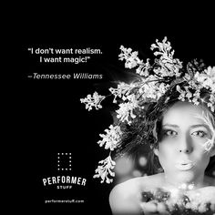 """I don't want realism. I want magic!"" - Tennessee Williams PerformerStuff.com: monologues, 32-bar audition cuts, and full sheet music. #theatre #thespians #actwellyourpart #openingnight #musicaltheatre #acting #actinginspiration #actingquotes"