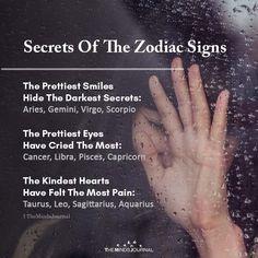 Secrets Of The Zodiac Signs The Prettiest Smiles Hide The Darkest Secrets: Aries, Gemini, Virgo, Scorpio The Prettiest Eyes Have Cried The Most Zodiac Signs Chart, Zodiac Sign Traits, Zodiac Signs Sagittarius, Zodiac Star Signs, Zodiac Art, Zodiac Quotes, Cancer Zodiac Facts, Horoscope Sagittarius, Zodiac Signs Months