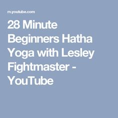 28 Minute Beginners Hatha Yoga with Lesley Fightmaster - YouTube