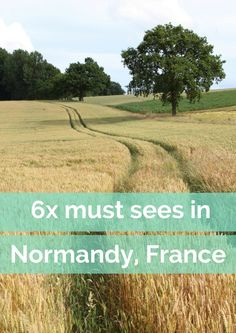 6 must sees in Normandy, France during a road trip - Map of Joy