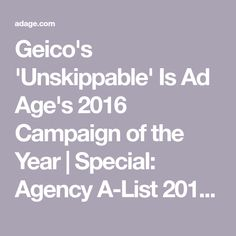 Geico's 'Unskippable' Is Ad Age's 2016 Campaign of the Year | Special: Agency A-List 2016 - AdAge