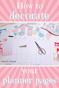 How to Decorate your Planner Pages — Little Hot Tamale Planner Tips, Planner Supplies, Planner Layout, Planner Pages, Life Planner, Happy Planner, Printable Planner, Planner Stickers, 2015 Planner