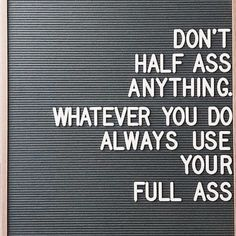 Always use your full ass.