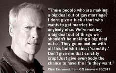 Clint Eastwood on gay marriage. When I read it, I use his voice in my head and it's even better.