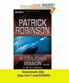 In t�dlicher Mission H.M.S. Unseen (9783453721692) Patrick Robinson , ISBN-10: 3453721691  , ISBN-13: 978-3453721692 ,  , tutorials , pdf , ebook , torrent , downloads , rapidshare , filesonic , hotfile , megaupload , fileserve