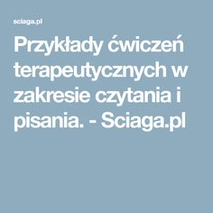 Przykłady ćwiczeń terapeutycznych w zakresie czytania i pisania. - Sciaga.pl Blog, Asd, Montessori, Children, Therapy, Speech Language Therapy, Literatura, Boys, Kids