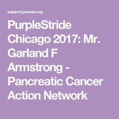 PurpleStride Chicago 2017: Mr. Garland F Armstrong - Pancreatic Cancer Action Network