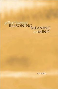 Reasoning, meaning and mind / Gilbert Harman
