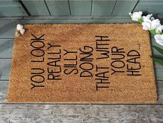You Look Really Silly Doing That With Your Head Door Mat - Personalized - house warming - new house Large Mats, Funny Doormats, Rubber Mat, Personalized Door Mats, Your Head, Over The Moon, Funny Signs, You Look, Laser Engraving