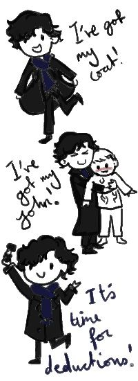 Aaww, it's so cute :) Sherlock's got his coat and his John so it's time for deductions