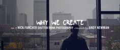 Nick Fancher - Why we create
