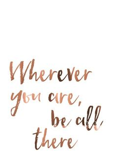 Copper Foil Print // Wherever you are be all there // Life Quote // Travel Poster // Real Copper Poster // Typography Art // Text print Cute Quotes, Words Quotes, Sayings, The Words, Positive Quotes, Motivational Quotes, Inspirational Quotes, Life Quotes Travel, Quote Travel