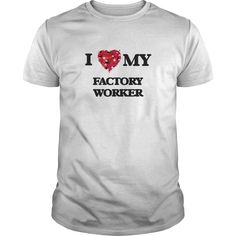 I love my Factory Worker T-Shirts, Hoodies. Get It Now ==► https://www.sunfrog.com/Jobs/I-love-my-Factory-Worker-White-Guys.html?id=41382