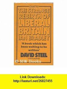 The Strange Rebirth of Liberal Britain (9780701126704) Ian Bradley , ISBN-10: 0701126701  , ISBN-13: 978-0701126704 ,  , tutorials , pdf , ebook , torrent , downloads , rapidshare , filesonic , hotfile , megaupload , fileserve