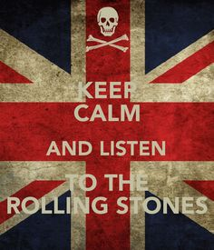 Keep calm and listen to The Rolling Stones