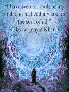 """""""I have seen all souls as my soul, and realized my soul as the soul of all."""" ~ Hazrat Inayat Khan  www.mynzah.com"""