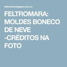 FELTROMARA: MOLDES BONECO DE NEVE -CRÉDITOS NA FOTO
