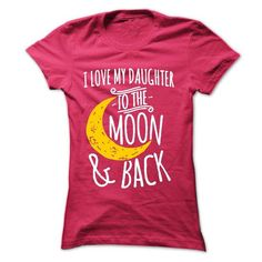 I Love My Daughter To The Moon And Back 4 T-Shirt Hoodie Sweatshirts iae