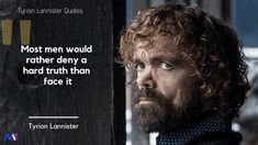 Most men would rather deny a hard truth than face it 18 Amazing Tyrion Lannister Quotes from Game of Thrones - Moodswag Got Quotes, Wisdom Quotes, Qoutes, Game Of Thrones Quotes, Hard Truth, Stylish Girl Pic, It Hurts, Songs, Humor