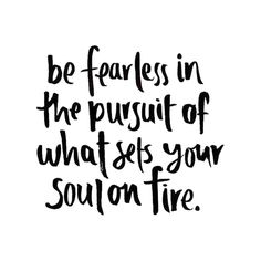 Go out there and find what sets your soul on fire. It doesn't matter what anyone else thinks, this is your life and you only get one go around. This is our Wild at Heart mantra. Now Quotes, Great Quotes, Quotes To Live By, Life Quotes, Passion Quotes, Relationship Quotes, Wisdom Quotes, Change Quotes, 2015 Quotes