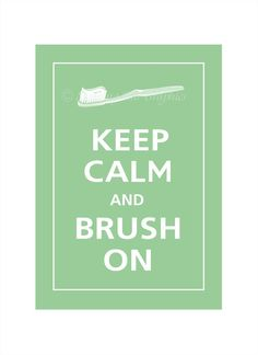 Keep Calm and Brush!