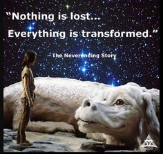 Nothing is lost. Everything is transformed. - The Neverending Story Great Quotes, Quotes To Live By, Inspirational Quotes, Motivational Quotes, Story Quotes, Movie Quotes, Life Quotes, Leadership, Nostalgia