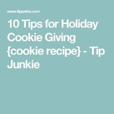 10 Tips for Holiday Cookie Giving {cookie recipe} - Tip Junkie