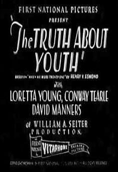 The Truth About Youth (1930) - Loretta Young, Conway Tearle, David Manners, Myrna Loy
