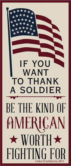 photo - If You Want To Thank a soldier...be the kind of American worth fighting for!!