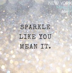 Sparkle like you mean it Life Quotes Love, Quotes To Live By, Me Quotes, Motivational Quotes, Inspirational Quotes, Robin Sharma, Sparkle Quotes, Glitter Quote, Bling Quotes