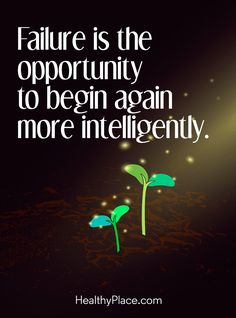 Positive Quote: Failure is the opportunity to being again more intelligently. www.HealthyPlace.com
