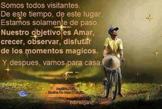 SUEÑOS DE AMOR Y MAGIA: Somos simples visitantes de esta vida.Vivamos