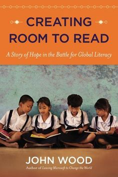 Creating Room to Read: A Story of Hope in the Battle for Global Literacy by John Wood. $16.44. Publisher: Viking Adult (February 7, 2013). 320 pages. Reading level: Ages 18 and up