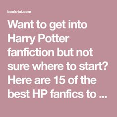 Want to get into Harry Potter fanfiction but not sure where to start? Here are 15 of the best HP fanfics to get your eyeballs on.