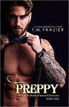 Review: Preppy: The Life & Death of Samuel Clearwater Part One   Preppy: The Life & Death of Samuel Clearwater Part One by T.M. Frazier My rating: 5 of 5 stars  Lifes too short to pretend to be anyone else. Im just me. I say what I want to fucking say. I do what I want to do and I dont fucking apologize for it.  That my Lovelies is not only Preppy.. that is T.M. Frazier!!! OMFG!! PREPPY!!!!!!!!  This book about made me die everything in it the pain.. the past the present the PREPPY!  But the…