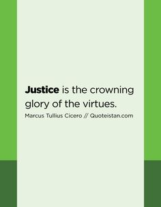 Justice is the crowning glory of the virtues. Justice Quotes, Quote Of The Day, Life Quotes, Inspirational Quotes, Let It Be, Motivation, Dining, Formal, Quotes About Life