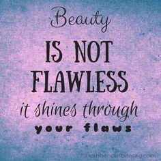 Beauty shines THROUGH your flaws!! #Beauty #BeBeautiful #Makeup #Quote #Mua #Motd