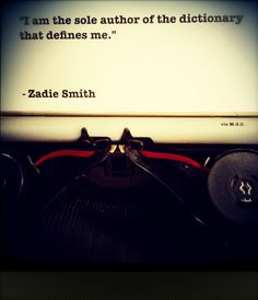 """""""I am the sole author of the dictionary that defines me."""" Zadie Smithn #litspo"""