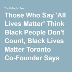 Those Who Say 'All Lives Matter' Think Black People Don't Count, Black Lives Matter Toronto Co-Founder Says
