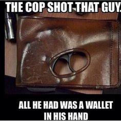 Never judge a book by its cover...police have a tough job to do and a split second decision to be made or they don't come home.