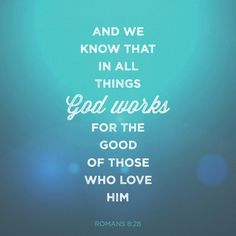 """""""And we know that all things work together for good to those who love God, to those who are the called according to His purpose."""" Romans 8:28 NKJV http://bible.com/114/rom.8.28.nkjv"""