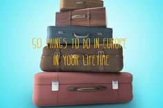 50 Things To Do In Europe In Your Lifetime - I don't really want to do all of these, but some of them look interesting!