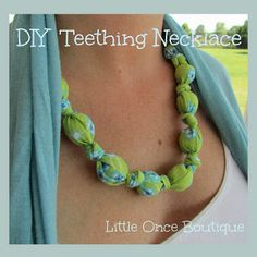 DIY Teething Necklace - wtf u let ur baby chew on ur necklace and then wear a nasty drool rag as jewelry??