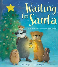 Waiting for Santa by Steve Metzger, illustrated by Alison Edgson