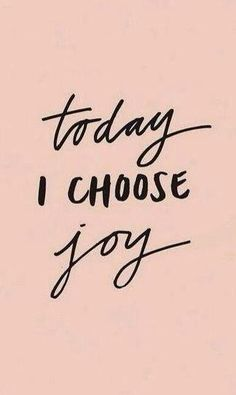 Today I choose joy. #wisdom #affirmations #joy
