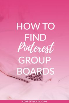 Pinterest doesn't make finding group boards to join a very easy process. Click through to find out how to find the best Pinterest group boards.