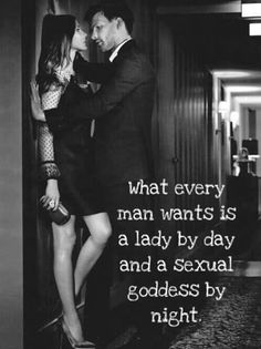 What every man wants is a lady by day and a sexual goddess by night. Sex quotes on PictureQuotes.com.